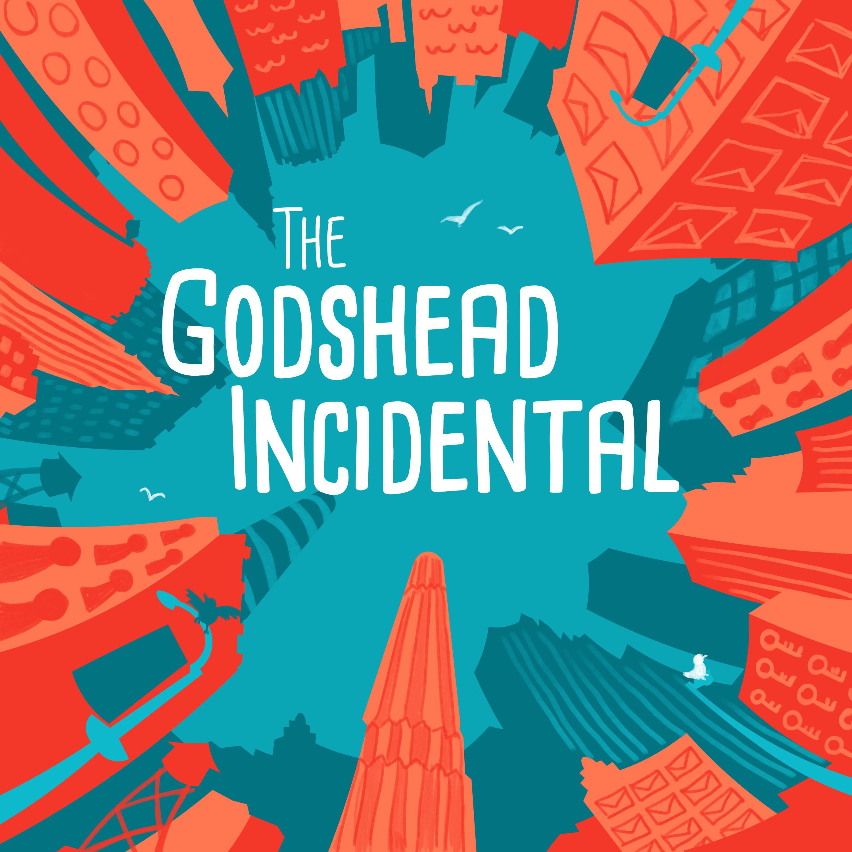 The Godshead Incidental Podcast
